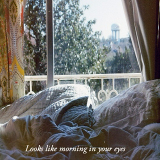 Looks like morning in your eyes