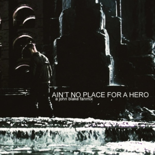 ; ain't no place for a hero