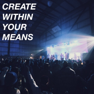 Create Within Your Means