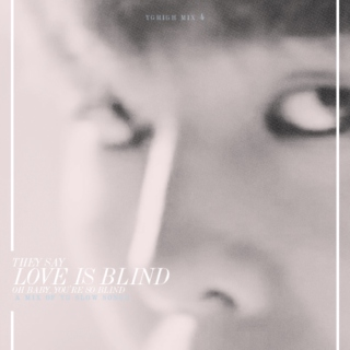 They say  love is blind Oh baby, you're so blind