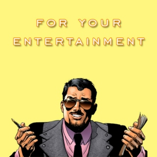 for your entertainment / Tony stark