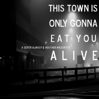 this town is only gonna eat you alive