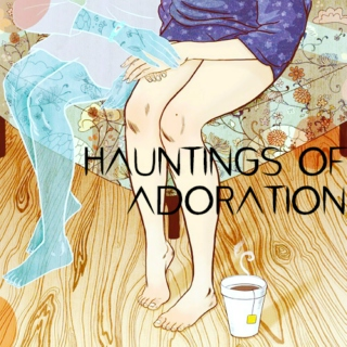 Hauntings of Adoration