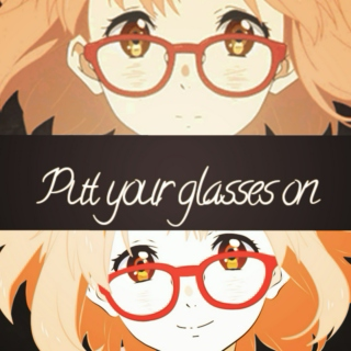Put your glasses on. [A Mirai Kuriyama fanmix]