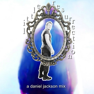 little resurrection | a daniel jackson mix