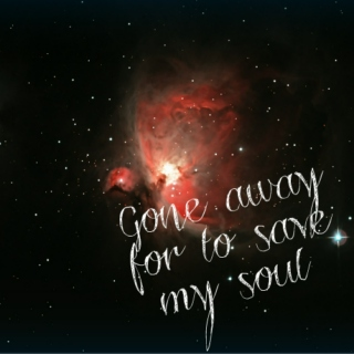 Gone away for to save my soul