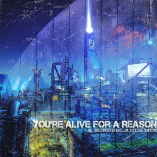 You're Alive For A Reason