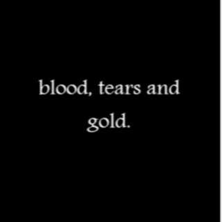 Blood, Tears and Gold