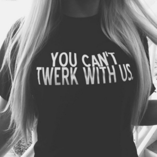 you can't twerk with us.