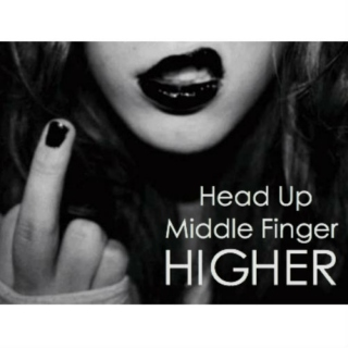 Head Up. Middle Finger Higher.