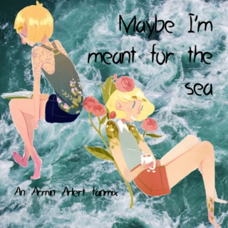 Maybe I'm meant for the sea