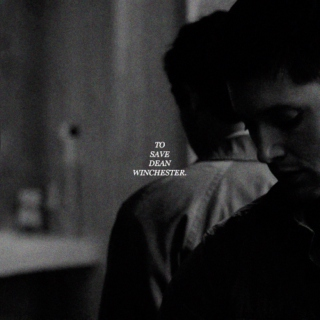 † to save dean winchester