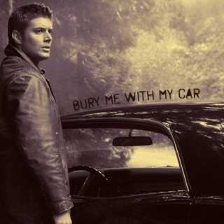 Bury Me With My Car [a Dean Winchester fanmix]