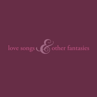 love songs and other fantasies