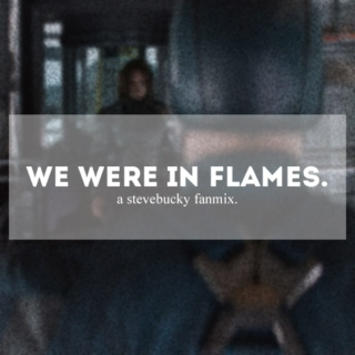we were in flames.