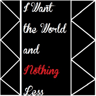 I Want the World and Nothing Less