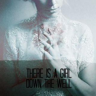 There Is A Girl Down The Well