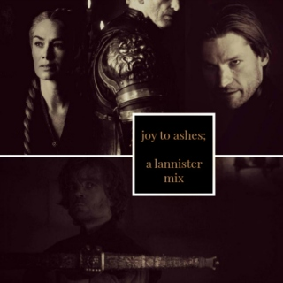 joy to ashes; a lannister mix