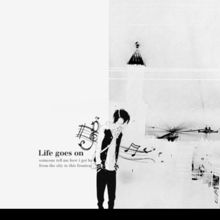 Life goes on [part 1]