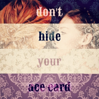 //don't hide your ace card