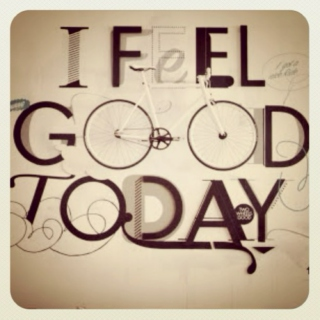 I feel good TODAY!