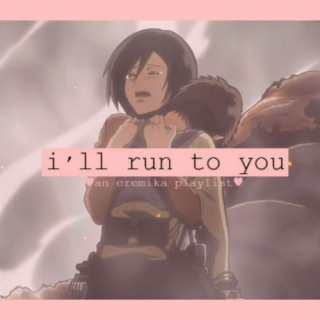 i'll run to you