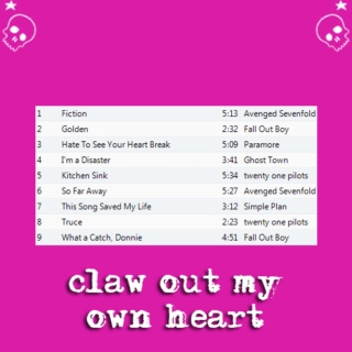 claw out my own heart