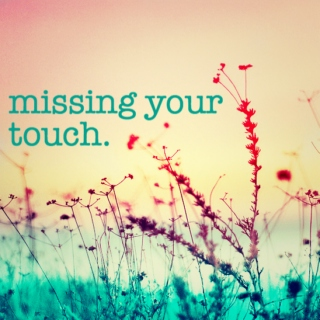 missing your touch.