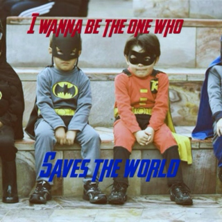 I Wanna Be The One Who Saves The World
