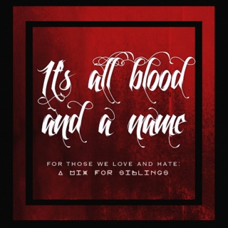 it's all blood and a name