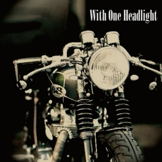 With One Headlight