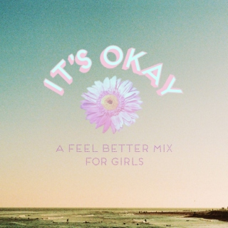 it's okay ❀ a feel better mix for girls