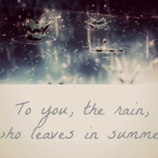 To you, the rain, who leaves in summer.