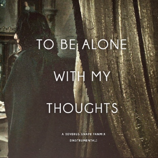to be alone with my thoughts