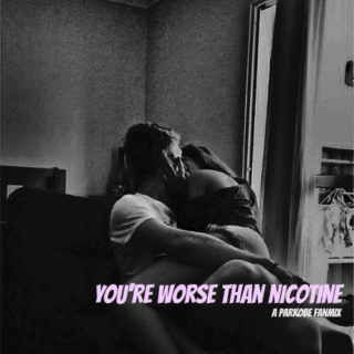 you're worse than nicotine