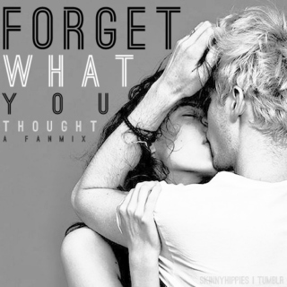 forget what you thought.