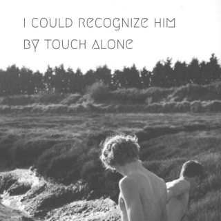 i could recognize him by touch alone