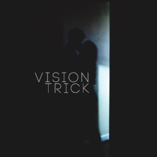 nothing but a vision trick