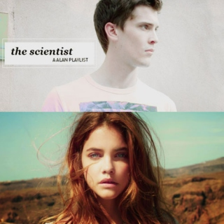 the scientist; a alan playlist.