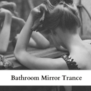 Bathroom Mirror Trance