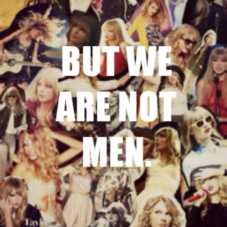 but we are not men