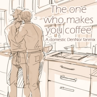 The one who makes you coffee