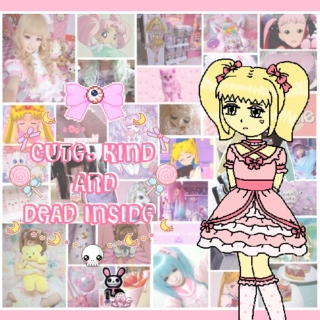 ✿ Cute, Kind and Dead Inside ✿