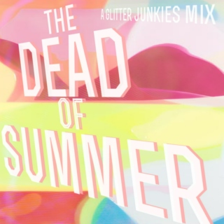 The Dead of Summer - A Glitter Junkies Mix