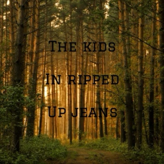 the kids in ripped up jeans