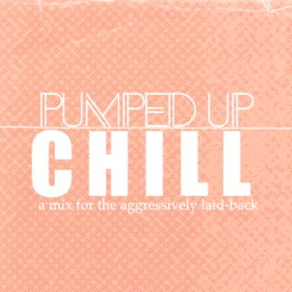 pumped up chill