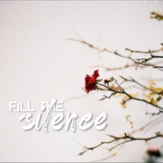 fill the silence