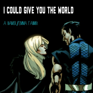 I Could Give You the World: Namor/Emma mix