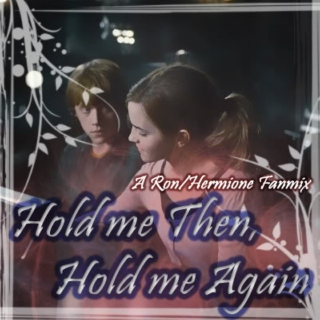 hold me then, hold me again