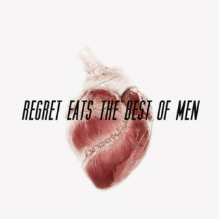 regret eats the best of men